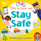 This Is How We Stay Safe: For kids going to preschool Cover Image