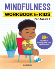 Mindfulness Workbook for Kids: 60+ Activities to Encourage Calm, Focus, and Compassion Cover Image