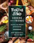 Tasting Table Cooking with Friends: Recipes for Modern Entertaining Cover Image