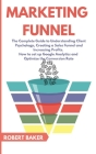 Marketing Funnel: The Complete Guide to Understanding Client Psychology, Creating a Sales Funnel and Increasing Profits. How to set up G Cover Image