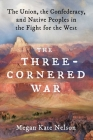 The Three-Cornered War: The Union, the Confederacy, and Native Peoples in the Fight for the West Cover Image