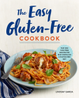 The Easy Gluten-Free Cookbook: Fast and Fuss-Free Recipes for Busy People on a Gluten-Free Diet Cover Image
