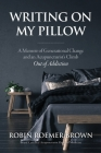 Writing On My Pillow: A Memoir of Generational Change and An Acupuncturist's Climb Out of Addiction Cover Image