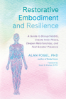 Restorative Embodiment and Resilience: A Guide to Disrupt Habits, Create Inner Peace, Deepen Relationships, and Feel Greater Presence Cover Image