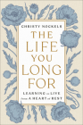 The Life You Long For: Learning to Live from a Heart of Rest Cover Image