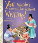 You Wouldn't Want to Live Without Writing! (You Wouldn't Want to Live Without…) (You Wouldn't Want to Live Without...) Cover Image