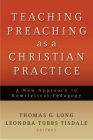 Teaching Preaching as a Christian Practice: A New Approach to Homiletical Pedagogy Cover Image