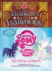 My Little Pony: The Elements of Harmony: Friendship is Magic: The Official Guidebook Cover Image