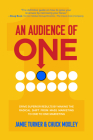 An Audience of One: Drive Superior Results by Making the Radical Shift from Mass Marketing to One-To-One Marketing Cover Image