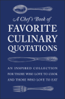 A Chef's Book of Favorite Culinary Quotations: An Inspired Collection for Those Who Love to Cook and Those Who Love to Eat Cover Image