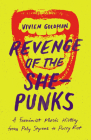 Revenge of the She-Punks: A Feminist Music History from Poly Styrene to Pussy Riot Cover Image