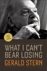 What I Can't Bear Losing: Essays by Gerald Stern Cover Image