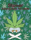 The Stoner Coloring Book for Adults: A Trippy Psychedelic Stoner Coloring Book for Women and men, A Uniquely Humorous & Cynical Coloring Book for Indu Cover Image