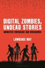 Digital Zombies, Undead Stories: Narrative Emergence and Videogames Cover Image
