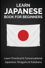 Learn Japanese Book For Beginners: Learn Practical & Conversational Japanese, Hiragana & Katakana Cover Image