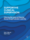 Supportive Clinical Supervision: Enhancing Well-being and Reducing Burnout through Restorative Leadership Cover Image