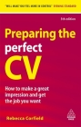 Preparing the Perfect CV: How to Make a Great Impression and Get the Job You Want (Career Success) Cover Image