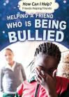 Helping a Friend Who Is Being Bullied (How Can I Help? Friends Helping Friends) Cover Image