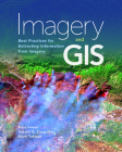 Imagery and GIS: Best Practices for Extracting Information from Imagery Cover Image