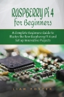 Raspberry Pi 4 for Beginners: A Complete Beginners Guide to Master the New Raspberry Pi 4 and Set up Innovative Projects Cover Image
