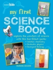 My First Science Book: Explore the wonders of science with this fun-filled guide: kitchen chemistry, fantastic physics, backyard biology Cover Image