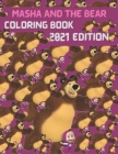 Masha and the Bear Coloring Book 2021 Edition: Funny Coloring Book For Kids and All Fans of this Wonderful Cartoon - Coloring book with a great and di Cover Image
