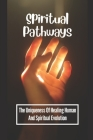 Spiritual Pathways: The Uniqueness Of Healing Human And Spiritual Evolution: Awakening Love Cover Image