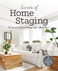 Secrets of Home Staging: The Essential Guide to Getting Higher Offers Faster (Home Décor Ideas, Design Tips, and Advice on Staging Your Home) Cover Image