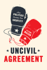 Uncivil Agreement: How Politics Became Our Identity Cover Image