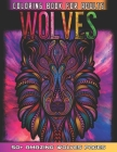Wolves Coloring Book For Adults: Huge Collections of Wolves For Relaxation And Mindfulness By Coloring This Cute Wolf Coloring Book For Adults Who Lov Cover Image