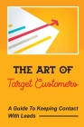 The Art Of Target Customers: A Guide To Keeping Contact With Leads: Customer Service Improvement Cover Image