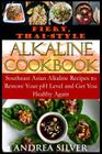 Fiery, Thai-Style Alkaline Recipes: Southeast Asian Alkaline Recipes to Restore Your PH Level and Get You Healthy Again Cover Image