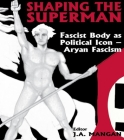 Shaping the Superman: Fascist Body as Political Icon - Aryan Fascism (Sport in the Global Society) Cover Image