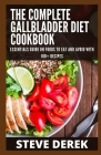 The Complete Gallbladder Diet Cookbook: Essential Guide On Foods To Eat And Avoid With 100+ Recipes Cover Image