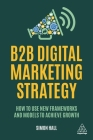 B2B Digital Marketing Strategy: How to Use New Frameworks and Models to Achieve Growth Cover Image