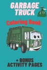 Garbage Truck Coloring Book: For Kids Who Love Trucks! Super Fun Coloring Book for Kids - Only Trash Trucks, Garbage Trucks Cover Image