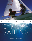 Dinghy Sailing: Start to Finish: From Beginner to Advanced: The Perfect Guide to Improving Your Sailing Skills (Wiley Nautical) Cover Image