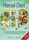 Renal Diet Cookbook: The Complete Guide With Healthy and Wholesome Recipes To Improve Your GFR And Your Kidney Function, Manage Chronic Kid Cover Image