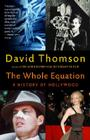 The Whole Equation: A History of Hollywood Cover Image
