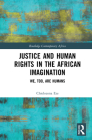 Justice and Human Rights in the African Imagination: We, Too, Are Humans (Routledge Contemporary Africa) Cover Image