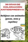 30 días de coloración antidepresiva: : Relájese con animales (peces, aves y reptiles) Cover Image