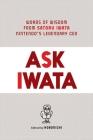 Ask Iwata: Words of Wisdom from Satoru Iwata, Nintendo's Legendary CEO Cover Image