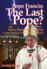 Pope Francis: The Last Pope?: Money, Masons and Occultism in the Decline of the Catholic Church Cover Image