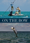 On the Bow: Love, Fear, and Fascination in the Pursuit of Bonefish, Tarpon, and Permit Cover Image