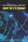 An Insightful Report About The U.S Economy: Collection Of Common Knowledge About The Economy And Financial Crisis That You Should Know: Economic Infla Cover Image