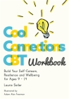 Cool Connections CBT Workbook: Build Your Self-Esteem, Resilience and Wellbeing for Ages 9 - 14 Cover Image
