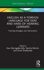 English as a Foreign Language for Deaf and Hard of Hearing Learners: Teaching Strategies and Interventions (Routledge Research in Special Educational Needs) Cover Image