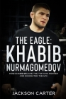 The Eagle: Khabib Nurmagomedov: How Khabib Became the Top MMA Fighter and Dominated the UFC Cover Image