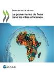 Études de l'Ocde Sur l'Eau La Gouvernance de l'Eau Dans Les Villes Africaines Cover Image