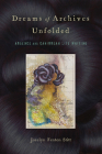 Dreams of Archives Unfolded: Absence and Caribbean Life Writing (Critical Caribbean Studies) Cover Image